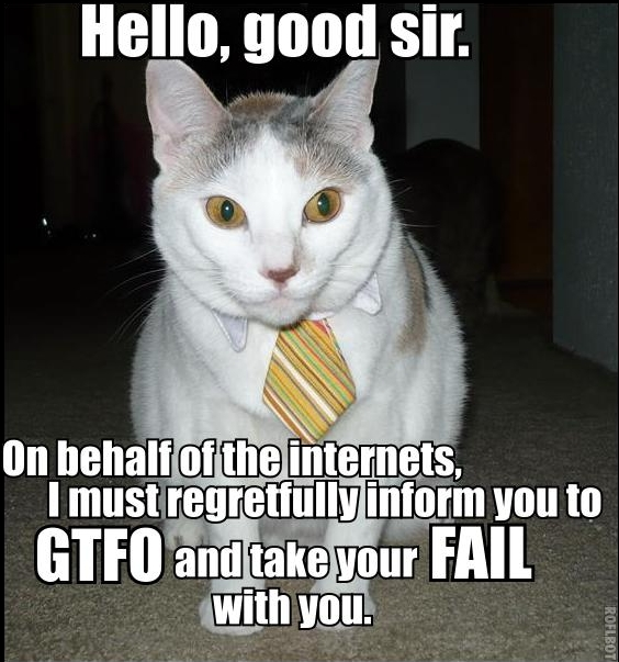 hello good sir gtfo take fail internets tie cat macro